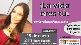 19/01/17 ¡La vida eres tú! por Covadonga Pérez Lozana