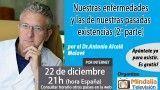 22/12/16 Nuestras enfermedades y las de nuestras pasadas existencias por el Dr.Antonio Alcalá Malavé (2ª parte)