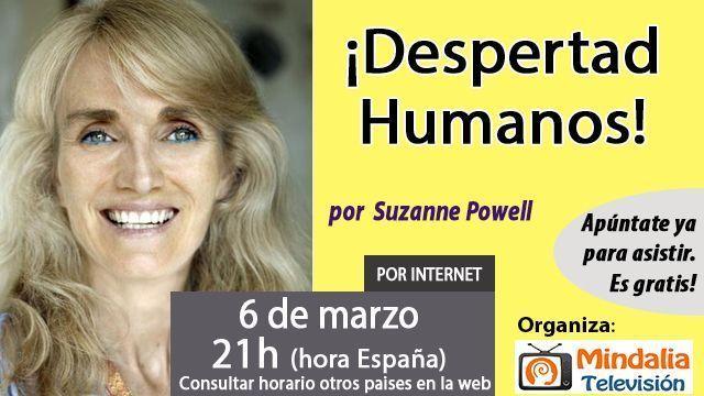 06mar17 21h ¡Despertad Humanos! por Suzanne Powell