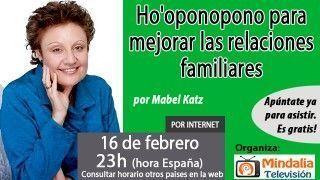 16/02/17 Ho'oponopono para mejorar las relaciones familiares por Mabel Katz