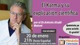 20/01/17 El Karma y su explicación científica por el Dr.Antonio Alcalá Malavé