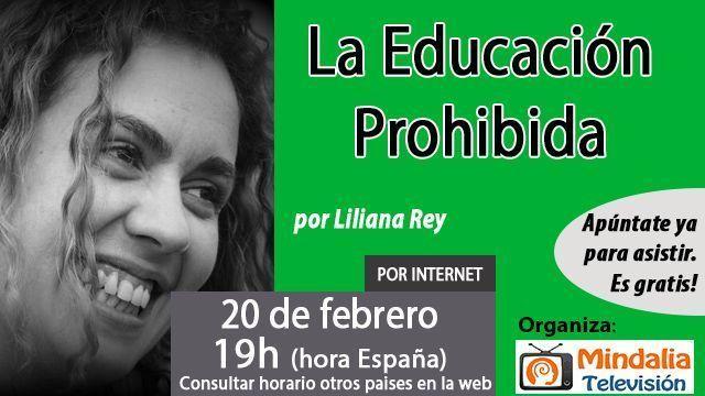 20feb17 19h La Educación Prohibida por Liliana Rey
