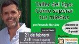 21/02/17 Taller del Ego: Cómo superar tus miedos por Fernando Martínez
