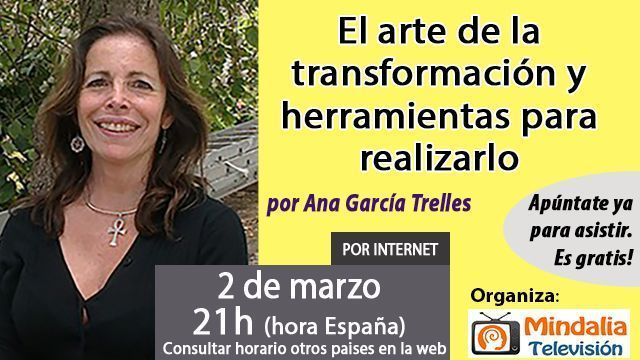 02 mar17 21h El arte de la transformación y herramientas para realizarlo por Ana García Trelles
