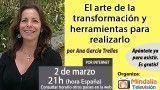 02/03/17 El arte de la transformación y herramientas para realizarlo por Ana García Trelles