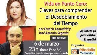 16/03/17 Vida en Punto Cero:  Claves para comprender el Desdoblamiento del Tiempo por Francis Lamadrid y José Antonio Segovia