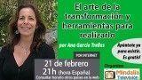 21/02/17 El arte de la transformación y herramientas para realizarlo por Ana García Trelles