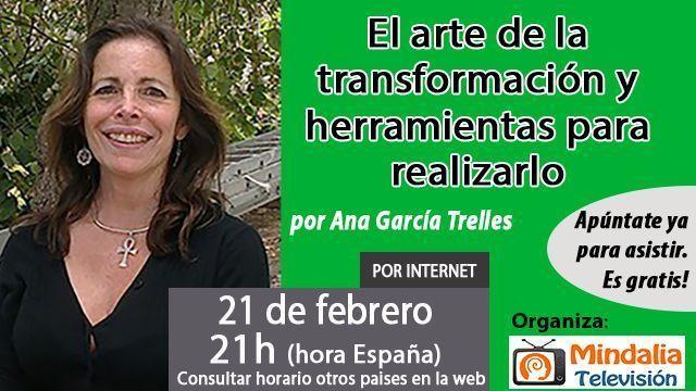 21feb17 21h El arte de la transformación y herramientas para realizarlo por Ana García Trelles