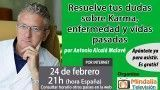 24/02/17 Resuelve tus dudas sobre Karma, enfermedad y vidas pasadas por Antonio Alcalá Malavé