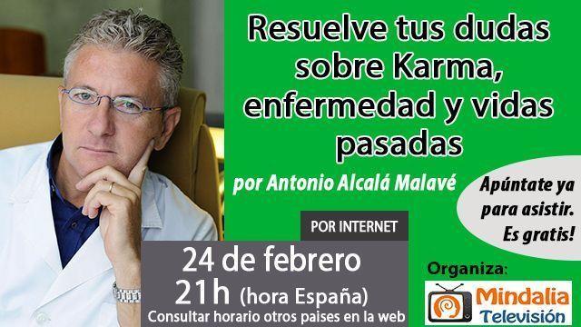24feb17 21h Resuelve tus dudas sobre Karma, enfermedad y vidas pasadas por Antonio Alcalá Malavé
