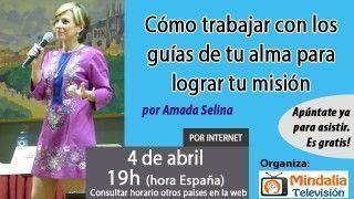 04/04/17 Cómo trabajar con los guías de tu alma para lograr tu misión por Amada Selina