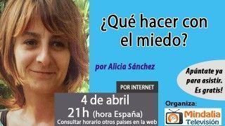 04/04/17 ¿Qué hacer con el miedo? por Alicia Sánchez