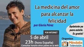 05/04/17 La medicina del amor para alcanzar la felicidad por Gloria Pérez