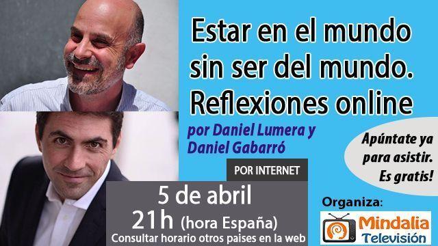 05abr17 21h Estar en el mundo sin ser del mundo Reflexiones online Daniel Lumera y Daniel Gabarró