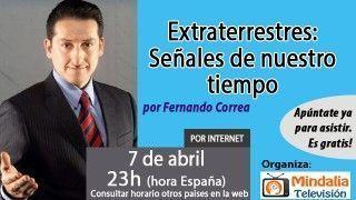 07/04/17 Extraterrestres: Señales de nuestro tiempo por Fernando Correa