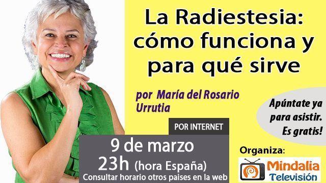 09 mar17 23h La Radiestesia cómo funciona y para qué sirve por María del Rosario Urrutia