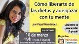 10/03/17 Cómo liberarte de las dietas y adelgazar con tu mente por Paqui Hernández
