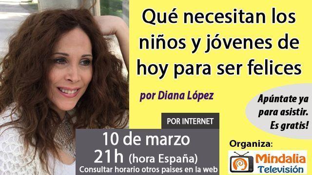 10 mar17 21h Qué necesitan los niños y jóvenes de hoy para ser felices por Diana López