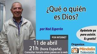11/04/17 ¿Qué o quién es Dios? por Noé Esperón