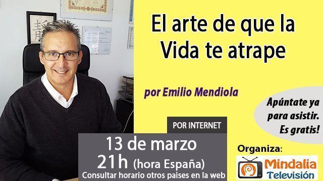 13mar17 21h El arte de que la Vida te atrape por Emilio Mendiola