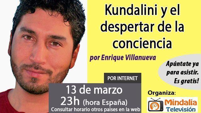 13mar17 23h Kundalini y el despertar de la conciencia por Enrique Villanueva