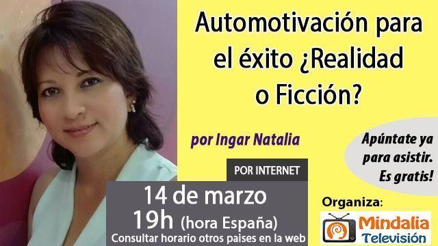 14 mar17 21h Automotivación para el éxito Realidad o Ficción por Ingar Natalia