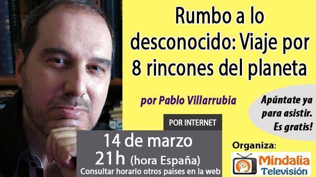 14mar17 21h Rumbo a lo desconocido Viaje por 8 rincones del planeta por Pablo Villarrubia
