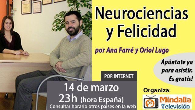 14mar17 23h Neurociencias y Felicidad por Ana Farré y Oriol Lugo