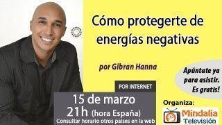15/03/17 Cómo protegerte de energías negativas por Gibran Hanna