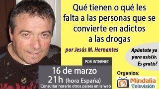 16/03/17 Qué tienen o qué les falta a las personas que se convierte en adictos a las drogas por Jesús Manuel Hernantes