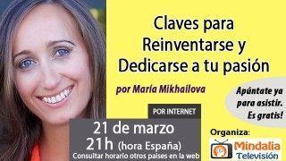 21/03/17 Claves para Reinventarse y Dedicarse a tu pasión por María Mikhailova