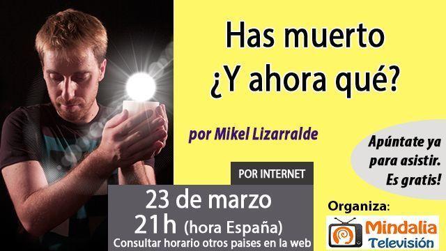 23mar17 21h Has muerto Y ahora qué por Mikel Lizarralde