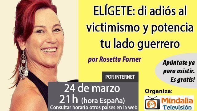 24mar17 21h ELÍGETE di adiós al victimismo y potencia tu lado guerrero por Rosetta Forner