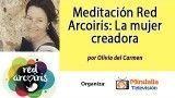 Meditación Red Arcoiris: La mujer creadora, por Olivia del Carmen