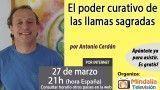 27/03/17 El poder curativo de las llamas sagradas por Antonio Cerdán