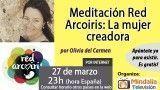 27/03/17 Meditación Red Arcoiris: La mujer creadora, por Olivia del Carmen