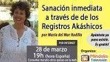 28/03/17 Sanación inmediata a través de de los Registros Akáshicos por María del Mar Rodilla