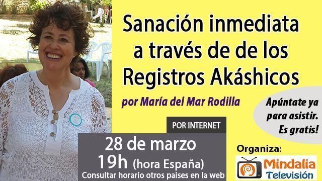28mar17 19h Sanación inmediata a través de de los Registros Akáshicos por María del Mar Rodilla
