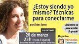 28/03/17 ¿Estoy siendo yo mismo? Técnicas para conectarme por Ester Serra