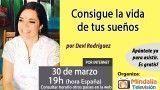 30/03/17 Consigue la vida de tus sueños por Devi Rodríguez