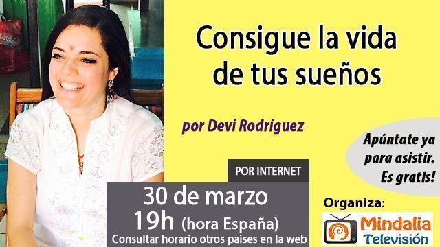 30mar17 19h Consigue la vida de tus sueños por Devi Rodríguez