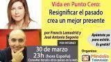 30/03/17 Vida en Punto Cero:  Resignificar el pasado crea un mejor presente por Francis Lamadrid y José Antonio Segovia
