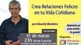 31/03/17 Crea Relaciones Felices en tu Vida Cotidiana por Eduardo Monteiro