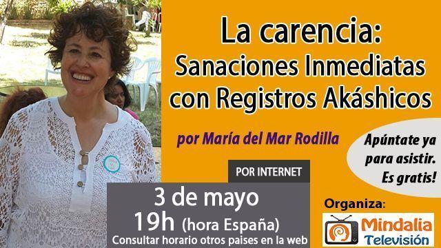 03may17 19h La carencia Sanaciones Inmediatas con Registros Akáshicos por María del Mar Rodilla