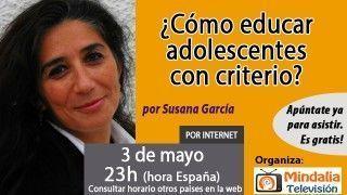 03/05/17 ¿Cómo educar adolescentes con criterio? por Susana García