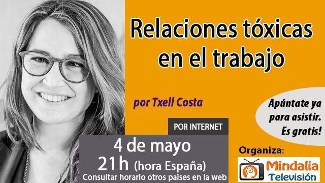 04may17 21h Relaciones tóxicas en el trabajo por Txell Costa