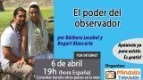 06/04/17 El poder del observador por Bárbara Lecabel y Bogart Blancarte