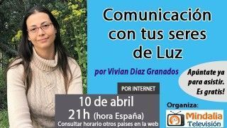 10/04/17 Comunicación con tus seres de Luz por Vivian Diaz Granados