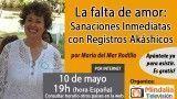 10/05/17 La falta de amor: Sanaciones Inmediatas con Registros Akáshicos por María del Mar Rodilla