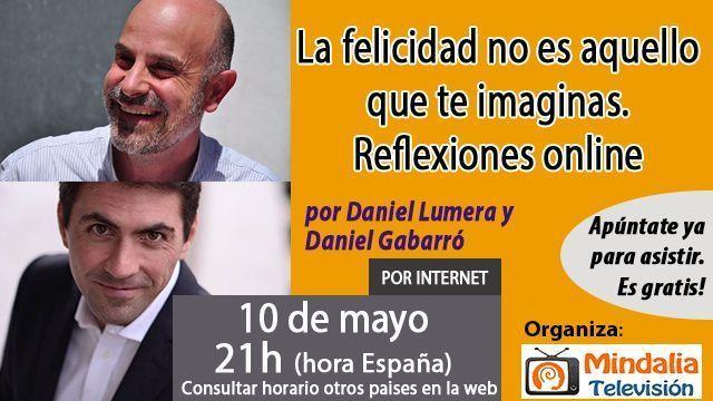 10may17 21h La felicidad no es aquello que te imaginas Reflexiones online Daniel Lumera y Daniel Gabarró